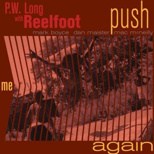 P.W. & Reelfoot Long Push Me Again