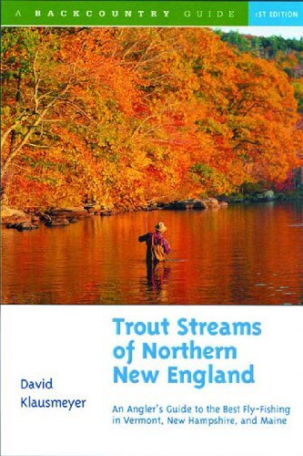 David Klausmeyer Trout Streams Of Northern New England A Guide To The Best Fly Fishing In Vermont New H