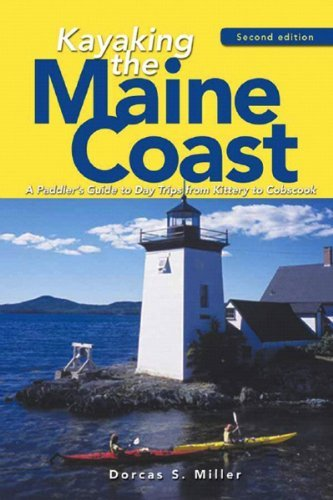 Dorcas S. Miller Kayaking The Maine Coast A Paddler's Guide To Day Trips From Kittery To Co 0002 Edition;