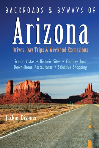 Jackie Dishner Backroads & Byways Of Arizona Drives Day Trips & Weekend Excursions