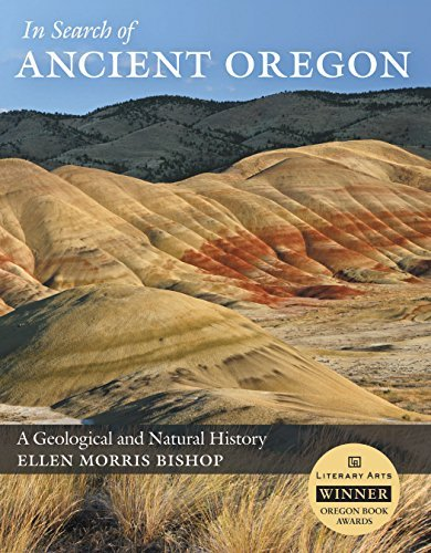 Ellen Morris Bishop In Search Of Ancient Oregon A Geological And Natural History