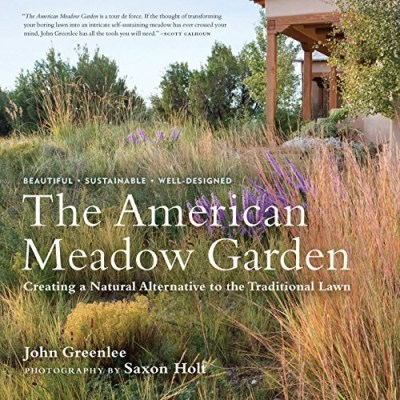 John Greenlee The American Meadow Garden Creating A Natural Alternative To The Traditional