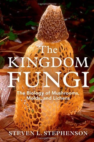 Steven L. Stephenson The Kingdom Fungi The Biology Of Mushrooms Molds And Lichens