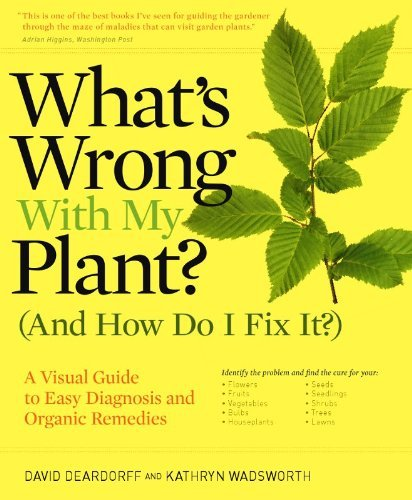 David Deardorff What's Wrong With My Plant? (and How Do I Fix It?) A Visual Guide To Easy Diagnosis And Organic Reme