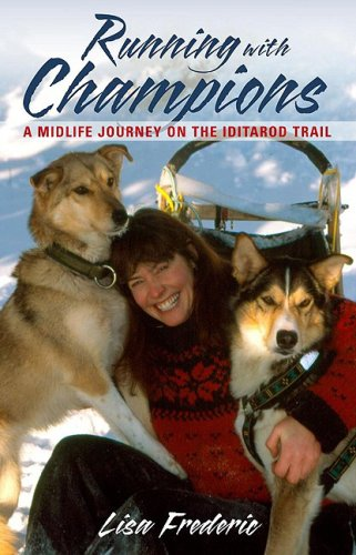 Lisa Frederic Running With Champions A Midlife Journey On The Iditarod Trail