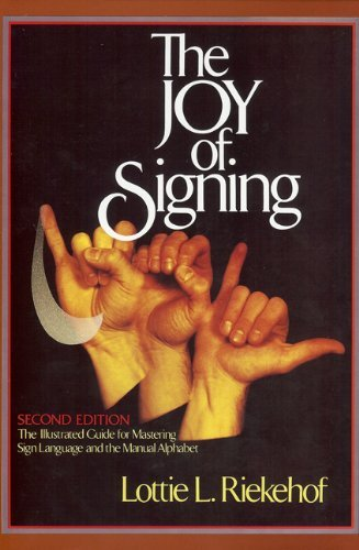 Lottie L. Riekehof The Joy Of Signing The Illustrated Guide For Mastering Sign Language 0002 Edition;