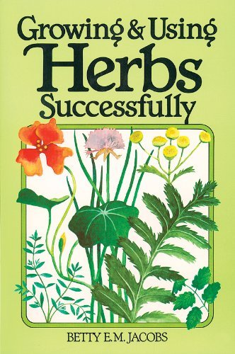 Betty E. M. Jacobs Growing & Using Herbs Successfully