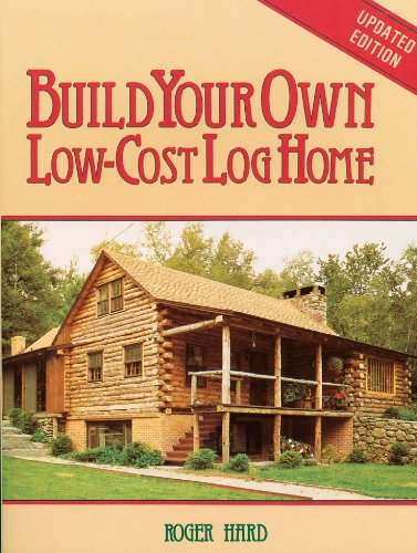 Roger Hard Build Your Own Low Cost Log Home 0002 Edition;revised