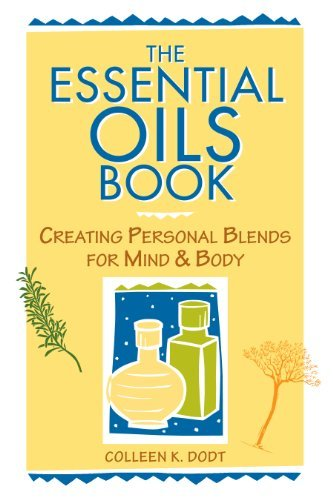 Colleen K. Dodt The Essential Oils Book Creating Personal Blends For Mind & Body
