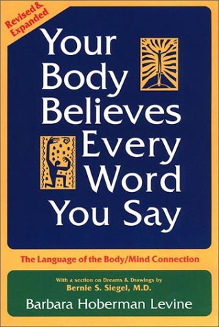Barbara Hoberman Levine Your Body Believes Every Word You Say The Language Of The Body Mind Connection 0002 Edition;revised & Expan