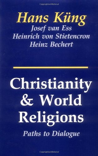 Hans Kung Christianity And World Religions Paths Of Dialogue With Islam Hinduism And Buddh