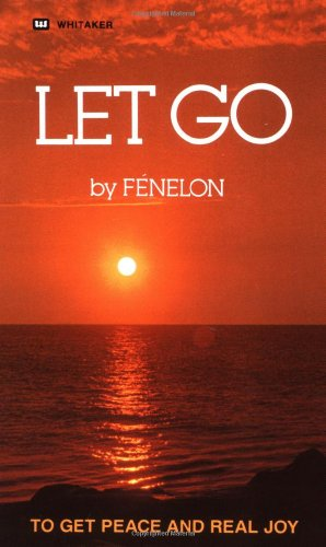 Francois Fenelon Let Go To Get Peace And Real Joy