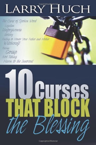 Larry Huch 10 Curses That Block The Blessing