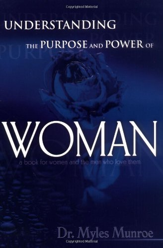Myles Munroe Understanding The Purpose And Power Of Woman