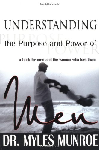 Myles Munroe Understanding The Purpose And Power Of Men