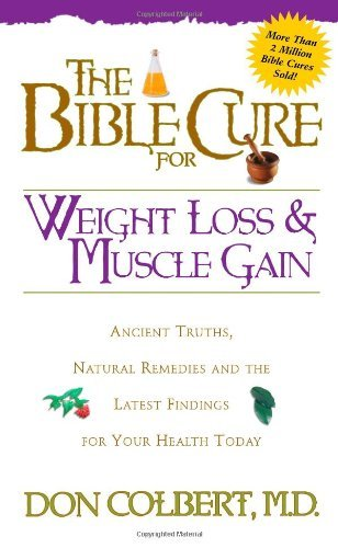 Don Colbert Bible Cure For Weight Loss And Muscle Gain The Ancient Truths Natural Remedies And The Latest F