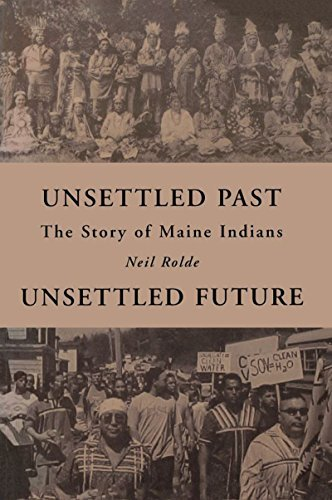 Neil Rolde Unsettled Past Unsettled Future The Story Of Maine Indians