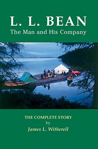 James L. Witherell L. L. Bean The Man And His Company The Complete Story