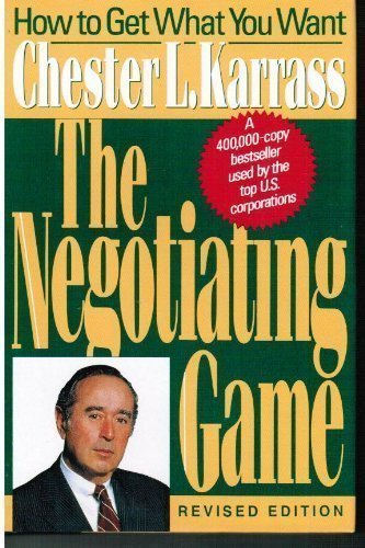 Chester L. Karrass Negotiating Game How To Get What You Want