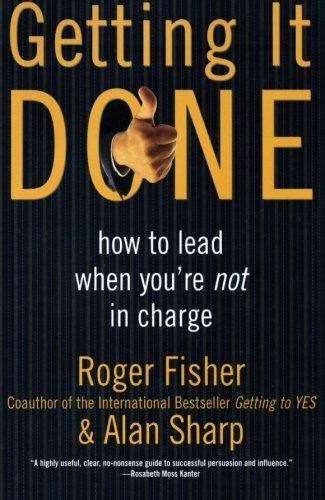 Roger Fisher Getting It Done How To Lead When You're Not In Charge
