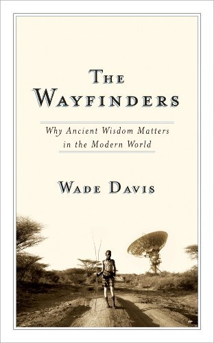 Wade Davis The Wayfinders Why Ancient Wisdom Matters In The Modern World
