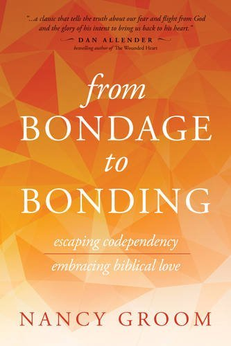 Nancy Groom From Bondage To Bonding A Working Guide To Recovery From Codependency And