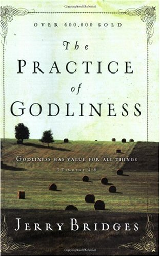 Jerry Bridges The Practice Of Godliness Godliness Has Value For All Things 1 Timothy 4 8 Revised