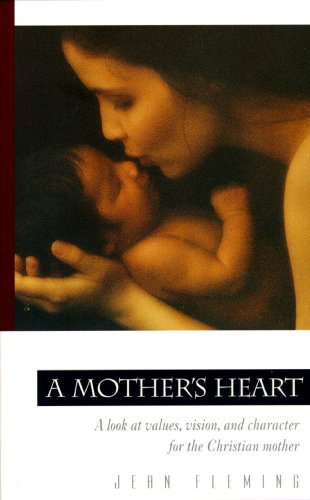 Jean Fleming A Mother's Heart A Look At Values Vision And Character For The C