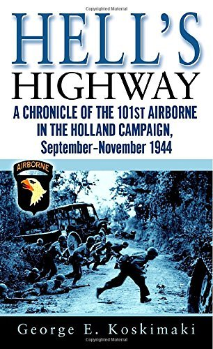 George Koskimaki Hell's Highway A Chronicle Of The 101st Airborne In The Holland