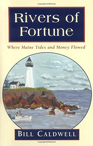 Bill Caldwell Rivers Of Fortune Where Maine Tides And Money Flowed