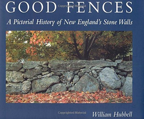 William Hubbell Good Fences A Pictorial History Of New England's Stone Walls