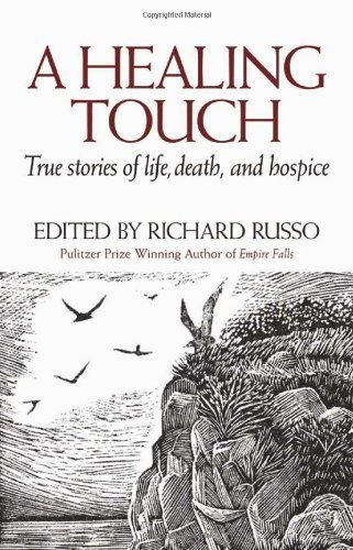 Richard Russo A Healing Touch True Stories Of Life Death And Hospice
