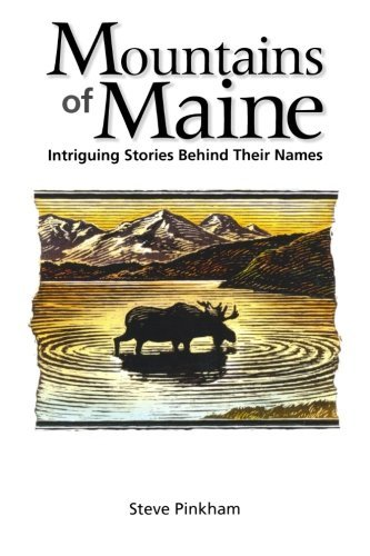 Steve Pinkham Mountains Of Maine Intriguing Stories Behind Their Names