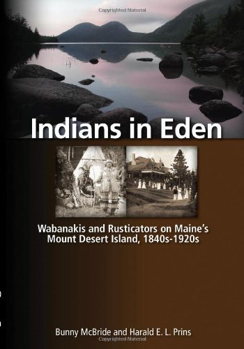 Bunny Mcbride Indians In Eden Wabanakis & Rusticators On Maine's Mount Desert I