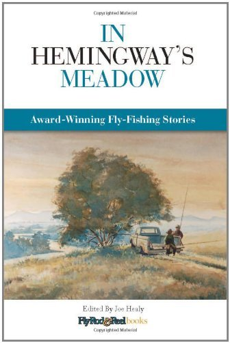 Joe Healy In Hemingway's Meadow Award Winning Fly Fishing Stories