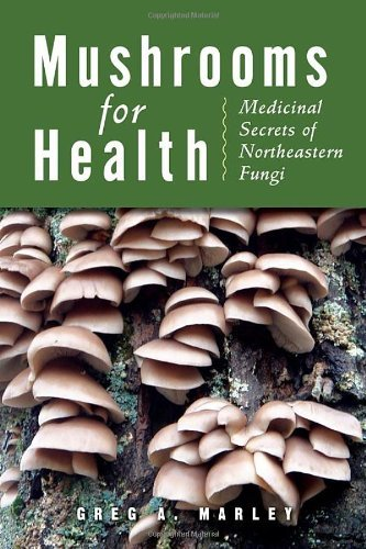 Greg A. Marley Mushrooms For Health Medicinal Secrets Of Northeastern Fungi