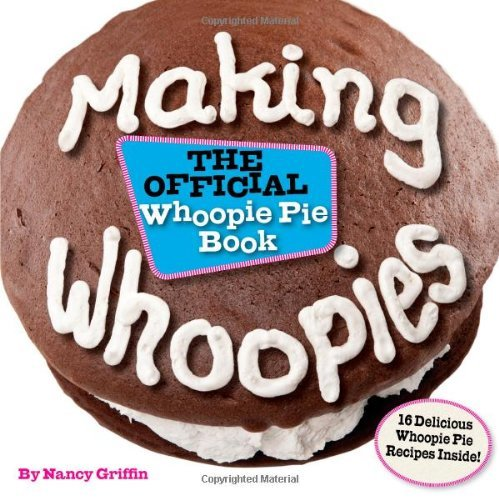 Nancy Griffin Making Whoopies The Official Whoopie Pie Cookbook