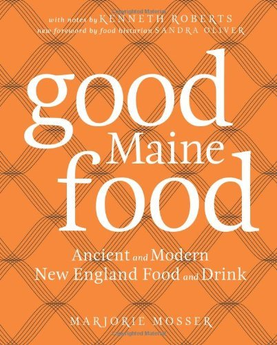 Marjorie Mosser Good Maine Food 3rd Edition Ancient And Modern New England Food & Drink