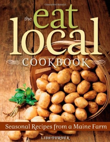 Lisa Turner Eat Local Cookbook The Seasonal Recipes From A Maine Farm