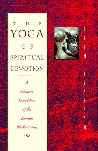 Prem Prakash The Yoga Of Spiritual Devotion A Modern Translation Of The Narada Bhakti Sutras
