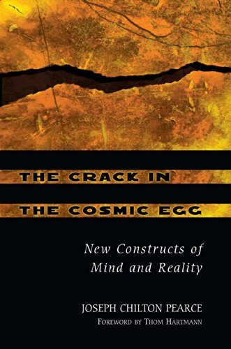 Joseph Chilton Pearce The Crack In The Cosmic Egg New Constructs Of Mind And Reality 0002 Edition;revised