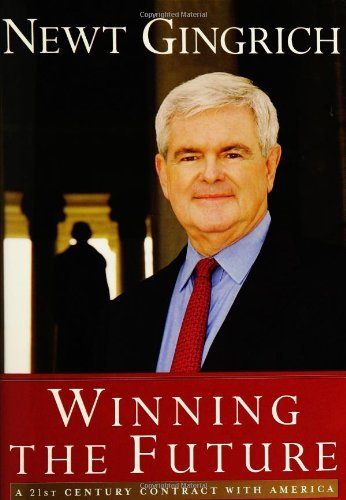 Newt Gingrich Winning The Future A 21st Century Contract With America
