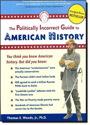 Thomas E. Woods Jr Politically Incorrect Guide To American History