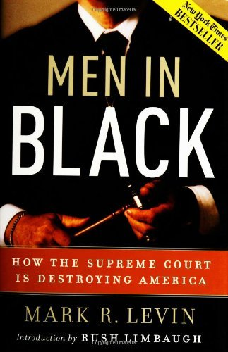Mark R. Levin Men In Black How The Supreme Court Is Destroying America