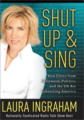 Laura Ingraham Shut Up & Sing How Elites From Hollywood Politics And The Un A
