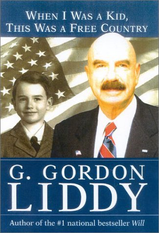 G. Gordon Liddy When I Was A Kid This Was A Free Country