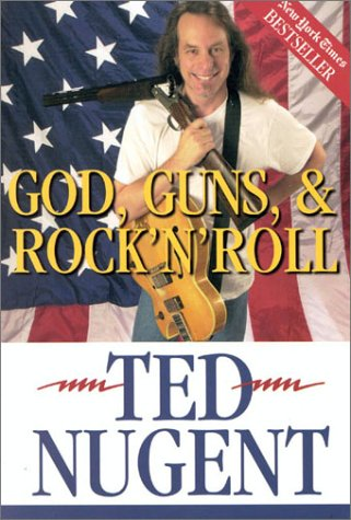 Ted Nugent God Guns & Rock'n'roll