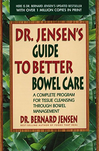 Bernard Jensen Dr. Jensen's Guide To Better Bowel Care A Complete Program For Tissue Cleansing Through B 1190 Edition;