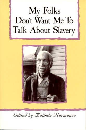 Belinda Hurmence My Folks Don't Want Me To Talk About Slavery Personal Accounts Of Slavery In North Carolina