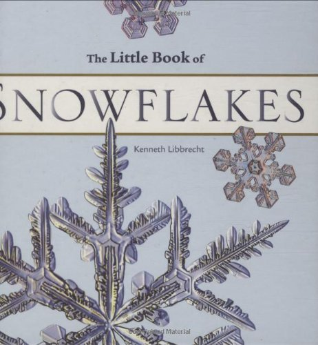 Kenneth George Libbrecht The Little Book Of Snowflakes